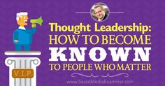 Thought Leadership: How to Become Known to People Who Matter : Social Media Examiner Marketing Topics, Viral Marketing, Content Marketing, Online Marketing, Social Media Marketing, Digital Marketing, Starting A Podcast, Social Media Trends, Business Articles