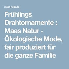 Frühlings Drahtornamente : Maas Natur - Ökologische Mode, fair produziert für die ganze Familie