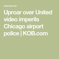 Uproar over United video imperils Chicago airport police | KOB.com