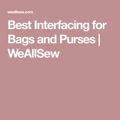Best Interfacing for Bags and Purses | WeAllSew