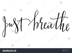 Phrase just breathe handwritten text vector