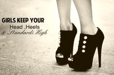 Girls keep your head, heels, and standards high
