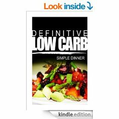 FREE: Definitive Low Carb - Simple Dinner: Ultimate low carb cookbook for a low carb diet and low carb lifestyle. Sugar free, wheat-free. www.sahmlashes.com