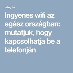 Ingyenes wifi az egész országban: mutatjuk, hogy kapcsolhatja be a telefonján Wifi Antenna, Good To Know, Diy And Crafts, Android, Internet, Hacks, App, Computers, Software