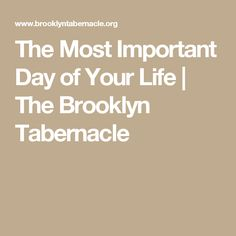 The Most Important Day of Your Life   The Brooklyn Tabernacle