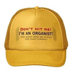 Don't hit the organist.