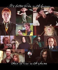 They all died for love. Fred, for Percy; Dobby for the prisoners; James and Lily for their son; Cedric for Cho, Dumbledore for Hogwarts; Colin for justice; Severus for Lily; Mad-Eye for victory; Scrimgeour for the Ministry; Remus and Tonks for each other; and Sirius for Harry
