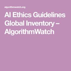 AI Ethics Guidelines Global Inventory – AlgorithmWatch