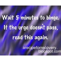 5 minute rule to help with the impulse to binge, restrict, or purge for those in recovery from bulimia, anorexia, binge eating disorder, and other EDs. Health and recovery-spo, NOT thinspo!   arecipeforrecovery.blogspot.com, clean recipes and tips