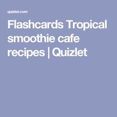 Flashcards Tropical smoothie cafe recipes | Quizlet