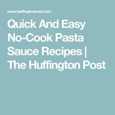 Quick And Easy No-Cook Pasta Sauce Recipes | The Huffington Post