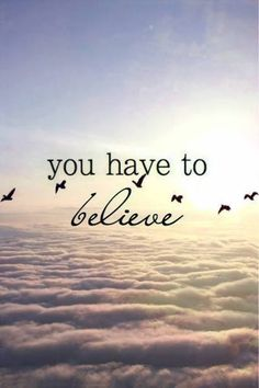 Always believe in yourself, and you can be anything. I believe that I can do well and be a better person each day