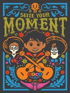 Wallpaper Disney - Disney Coco Seize Your Moment Poster: Art - Wildas Wallpaper World Cartoon Posters, Disney Posters, Disney Quotes, Disney Fan Art, Disney Love, Disney Magic, Coco Pixar, Disney And Dreamworks, Disney Pixar