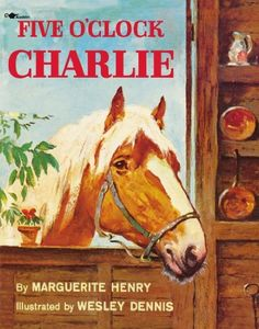 Five o'clock Charlie by Marguerite Henry. $11.19. Author: Marguerite Henry. Reading level: Ages 5 and up. Publication: April 1, 1995. Publisher: Aladdin (April 1, 1995). Save 20% Off!