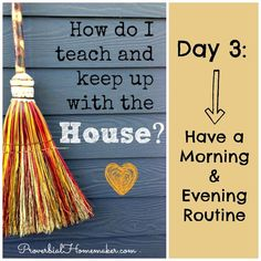 How do I teach and keep up with the house? Day 3: Have a morning and evening routine. From proverbialhomemaker.com
