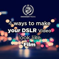 How to make your DSLR video look like film.