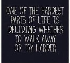 "Walk Away or Try Harder.. for more Thought of the Day articles log onto www.sallycares.com Don't forget to ""Like"" us on Facebook!"