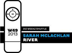 'diz weekz shuffle' © 2013 dizizsander. Sarah McLachlan - River #music