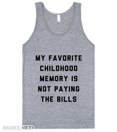 Adult life is hard. Paying the bills is the worst. That's my favorite childhood memory. Not the summers. Not the popsicles or water fights. Not having to pay the bills. Those were the golden days. #Bills