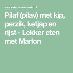 Pilaf (pilav) met kip, perzik, ketjap en rijst - Lekker eten met Marlon