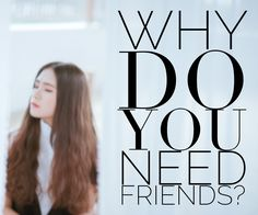 WHY DO YOU NEED FRIENDS? A great read and reminder!