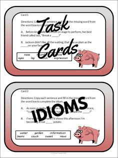 Thirty task cards provide students with practice identifying and understanding the meaning of idioms. The idioms are presented in sentences to provide context. With these cards, students work with idioms to complete a variety of activities.  Especially for middle school and upper elementary language arts classes.