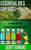 Free Kindle Book -   ESSENTIAL OILS FOR DOGS: The Ultimate Beginners Guide To Using Essential Oils And Aromatherapy On Your Canine (Soap Making, Bath Bombs, Coconut Oil, Natural ... Lavender Oil, Coconut Oil, Tea Tree Oil)