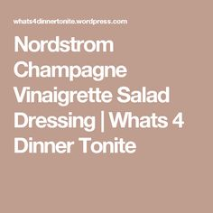 Nordstrom Champagne Vinaigrette Salad Dressing | Whats 4 Dinner Tonite