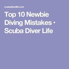 Top 10 Newbie Diving Mistakes • Scuba Diver Life