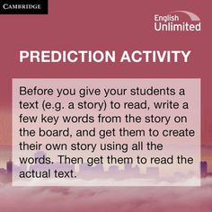 Advice on prediction activities from English Unlimited. For more advice, visit http://www.cambridge.org/servlet/file/Teaching+Tips_Read_03.pdf?ITEM_ENT_ID=7359881&ITEM_VERSION=1&COLLSPEC_ENT_ID=7&utm_source=EIM&utm_medium=FB&utm_campaign=tips
