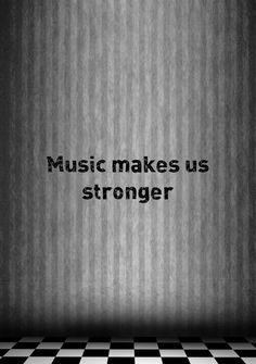 Music makes us stronger