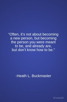 "it's not about becoming a new person, but becoming the person you were meant to be, and already are, but don't know how to be."" -Heath L. Great Quotes, Quotes To Live By, Me Quotes, Motivational Quotes, Inspirational Quotes, Positive Affirmations, Positive Quotes, Life Lessons, Wise Words"