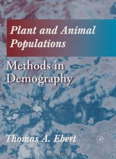 Plant and animal populations : methods in demography / Thomas A. Ebert