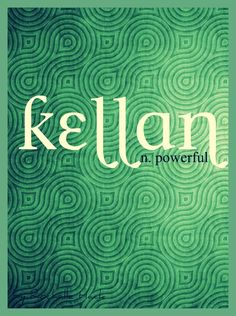 Baby Boy or Girl Name: Kellan. Meaning: Powerful. Origin: Celtic.