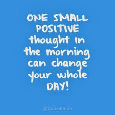 """""""One small positive thought in the morning can change your whole Day!"""". #Quotes @Candidman"""