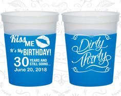 30th Birthday Mood Cups, Kiss me its my birthday, Dirty Thirty, Dirty 30, Birthday Color Changing Cups (20190)
