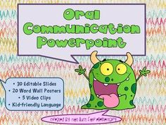 This is a fun, engaging lesson for teaching the ORAL COMMUNICATION that your students will be sure to enjoy!   Activity contains:  * EDITABLE 30-slide powerpoint  * 5 entertaining video examples  * 20 Illustrated definitions that can be printed for adorable word wall posters  * Variety of colorful backgrounds, images, fonts, fun transitions and animations