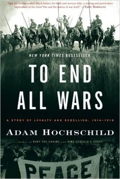 To End All Wars: A Story of Loyalty and Rebellion, 1914-1918: Adam Hochschild: 9780547750316: Books - Amazon.ca