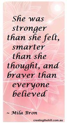 stronger, smarter and braver ~ Mila Bron