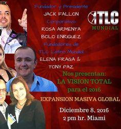 Viernes Día 8 Enero       A las 2:00pm-HORA MIAMI..  PARA VERLO CLICK AQUI      Tendremos a grupo CORPORATIVO de TLC Jack Fallon, Rosa y Bolo      para darnos ACTUALIZACION y VISION para TLCL 2016      Expansión y RESULTADOS      estaremos en VIVO BILINGUE/ Traducción simultánea en......      http://www.TLCLatino.Net/MiryamFraga
