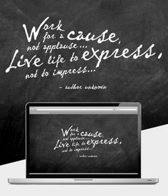 desktop wallpaper - Work for a cause, not applause...Live life to express not to impress...
