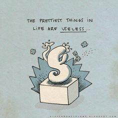 As coisas mais bonitas da vida são inúteis.