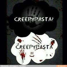 Creepypasta? Creepypasta.