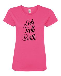 Lets Talk Birth ringspun t-shirt. Doula or by PrintYourGraphix