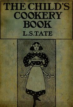 The Child's Cookery Book By L.S. Tate - (1900) - (archive)