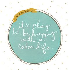 Motivational Monday - It's OK to be happy with a calm life