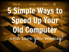 5 simple ways to speed up your old computer.  Get a longer life out of it and save money!