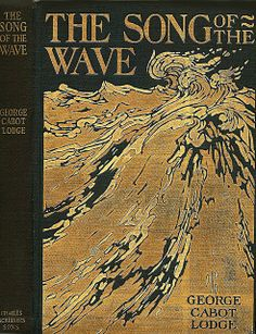 George Cabot Lodge, Song of the Wave, New York: Scribner, 1898. Cover by the Decorative Designers.