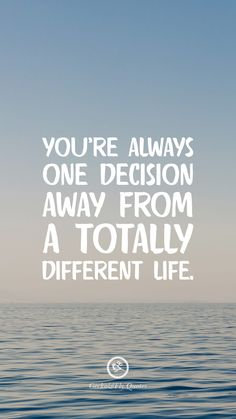 Inspirational And Motivational iPhone / Android HD Wallpapers Quotes You're always one decision away from a totally different life.You're always one decision away from a totally different life.