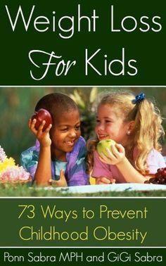 Weight Loss for Kids - 73 Ways To Prevent Childhood Obesity by Ponn Sabra, http://www.amazon.com/dp/B00DSRYGUM/ref=cm_sw_r_pi_dp_nHBWsb0KXPGE8